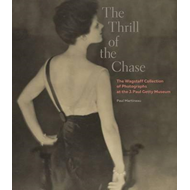Thrill of the Chase - The Wagstaff Collection of Photographs (BOK)