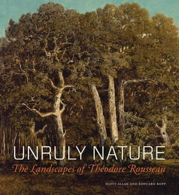 Unruly Nature - The Landscapes of Theofire Rousseau (BOK)