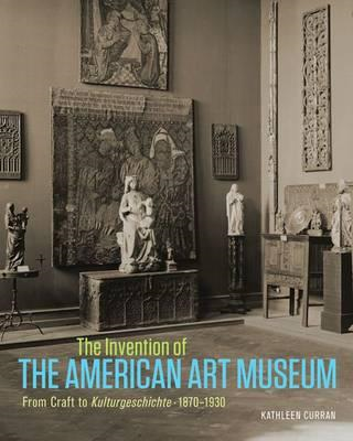 Invention of the American Art Museum From Craft to Kulturges (BOK)