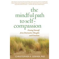The Mindful Path to Self-compassion: Freeing Yourself from Destructive Thoughts and Emotions (BOK)