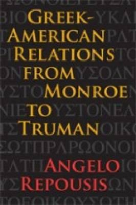 Greek-American Relations from Monroe to Truman (BOK)