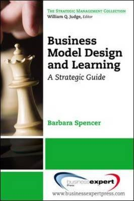 Business Model Design and Learning: A Strategic Guide (BOK)
