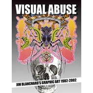 Visual Abuse: Jim Blanchard's Graphic Art 1982-2002 (BOK)