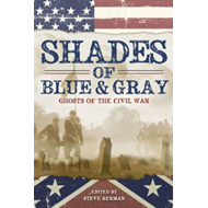 Shades of Blue and Gray: Ghosts of the Civil War (BOK)