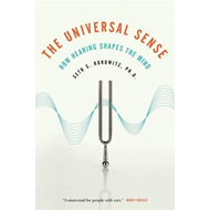 The Universal Sense: How Hearing Shapes the Mind (BOK)