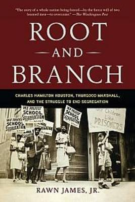 Root and Branch: Charles Hamilton Houston, Thurgood Marshall, and the Struggle to End Segregation (BOK)