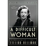 A Difficult Woman: The Challenging Life and Times of Lillian Hellman (BOK)