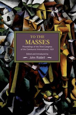 To the Masses: Proceedings of the Third Congress of the Comm (BOK)