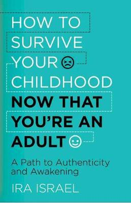 How to Survive Your Childhood Now That You're an Adult (BOK)