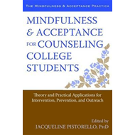 Mindfulness and Acceptance for Counseling College Students: Theory and Practical Applications for In (BOK)