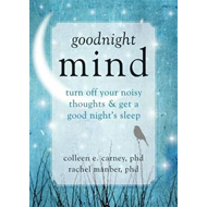 Goodnight Mind: Turn Off Your Noisy Thoughts and Get a Good Night's Sleep (BOK)