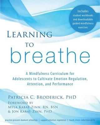 Learning to Breathe: A Mindfulness Curriculum for Adolescents to Cultivate Emotion Regulation, Atten (BOK)