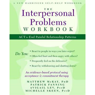 The Interpersonal Problems Workbook: ACT to End Painful Relationship Patterns (BOK)