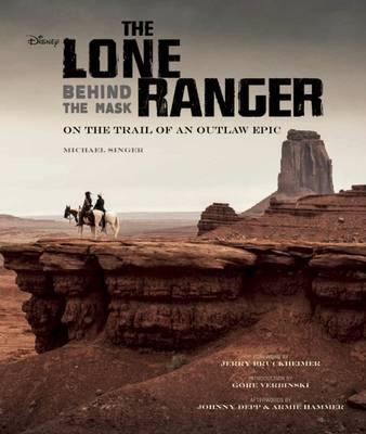 The Lone Ranger: Behind the Mask. On the Trail of an Outlaw Epic (BOK)