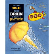 You Can't Use Your Brain If You're a Jellyfish! (BOK)
