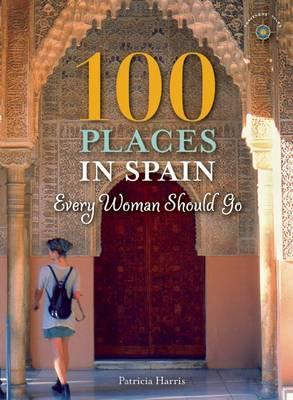 100 Places in Spain Every Woman Should Go (BOK)