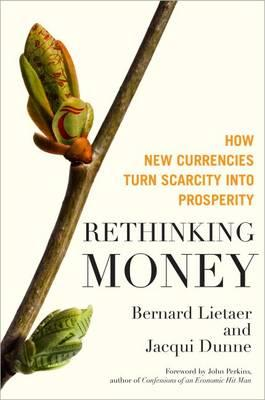 Rethinking Money: How New Currencies Turn Scarcity into Pros (BOK)