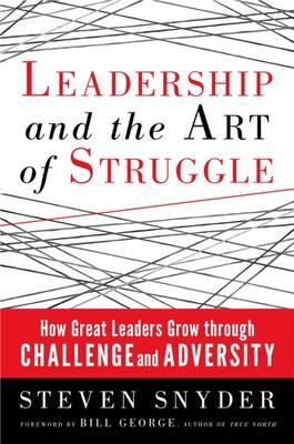 Leadership and the Art of Struggle: How Great Leaders Grow Through Challenge and Adversity (BOK)