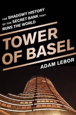 The Tower of Basel: The Shadowy History of the Secret Bank That Runs the World (BOK)