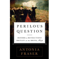 Perilous Question: Reform or Revolution? Britain on the Brink, 1832 (BOK)
