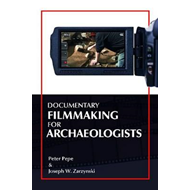 Documentary Filmmaking for Archaeologists (BOK)
