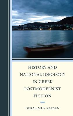 History and National Ideology in Greek Postmodernist Fiction (BOK)