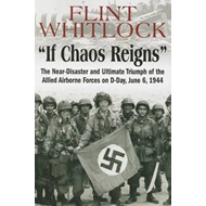 If Chaos Reigns: The Near-disaster and Ultimate Triumph of the Allied Airborne Forces on D-Day, June (BOK)