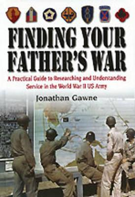 Finding Your Father's War: A Practical Guide to Researching and Understanding Service in the World W (BOK)