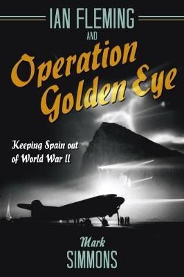 Ian Fleming and Operation Golden Eye (BOK)