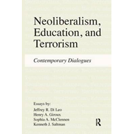 Neoliberalism, Education, Terrorism: Contemporary Dialogues (BOK)