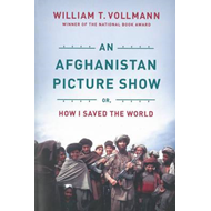 An Afghanistan Picture Show: Or, How I Saved the World (BOK)