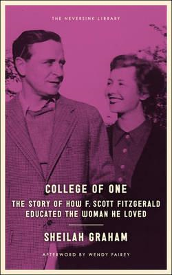 College of One: The Story of How F. Scott Fitzgerald Educated the Woman He Loved (BOK)