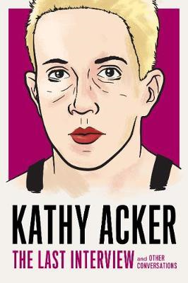 Kathy Acker: The Last Interview (BOK)