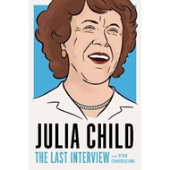 Julia Child: The Last Interview (BOK)
