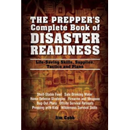 The Prepper's Complete Book of Disaster Readiness: Life-Saving Skills, Supplies, Tactics and Plans (BOK)