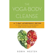The Yoga-Body Cleanse: A 7-day Ayurvedic Detox to Rejuvenate Your Body and Calm Your Mind (BOK)