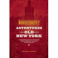 Bowery Boys: Adventures in Old New York (BOK)