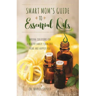 Smart Mom's Guide to Essential Oils (BOK)