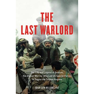 The Last Warlord: The Life and Legend of Dostum, the Afghan Warrior Who Led US Special Forces to Top (BOK)