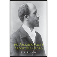 100 Amazing Facts about the Negro with Complete Proof (BOK)