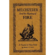 Melchizedek and the Mystery of Fire: A Treatise in Three Parts (BOK)