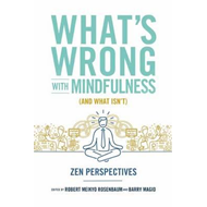 What's Wrong with Mindfulness (BOK)