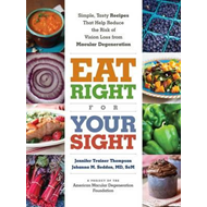 Eat Right For Your Sight: Simple, Tasty Recipes That Help Re (BOK)