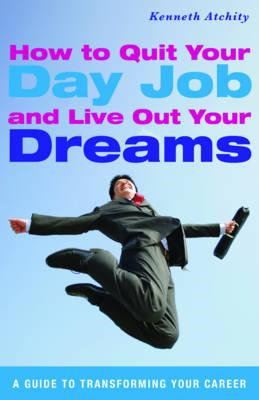 How to Quit Your Day Job and Live Out Your Dreams (BOK)