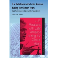 U.S. Relations with Latin America During the Clinton Years: Opportunities Lost or Opportunities Squa (BOK)