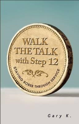 Walk the Talk with Step 12 (BOK)