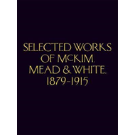 Selected Works of McKim Mead & White, 1879-1915 (BOK)