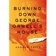 Burning Down George Orwell's House (BOK)
