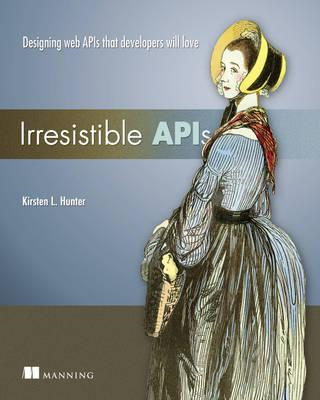 Irresistible APIs:Designing web APIs that developers will lo (BOK)