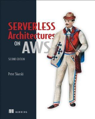 Serverless Architectures on AWS, Second Edition (BOK)